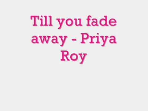 Till you fade away: Priya Roy