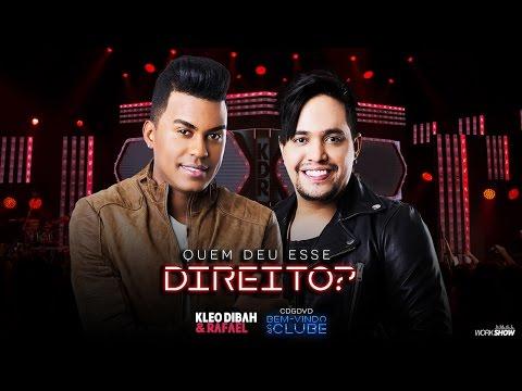 Kleo Dibah e Rafael - Quem Deu Esse Direito (DVD Bem Vindo Ao Clube)