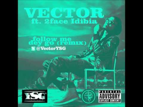 Vector Ft 2Face Idibia  Follow Me Dey Go Remix NEW 2013