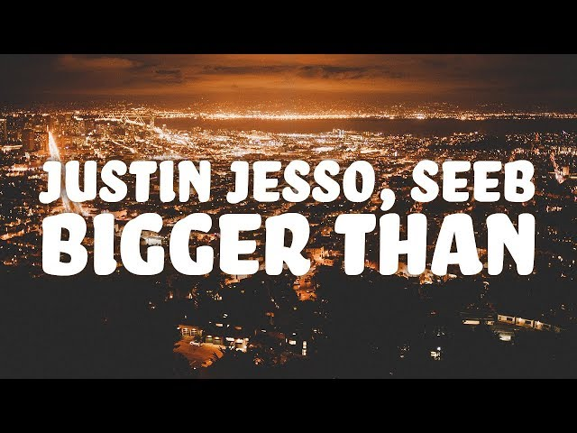 Justin Jesso, Seeb - Bigger Than (Lyrics)