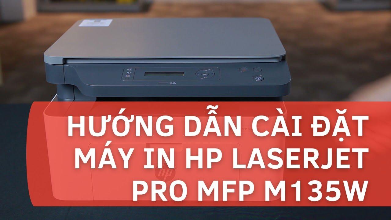 Hướng dẫn cài đặt máy in HP LaserJet Pro MFP M135w - YouTube