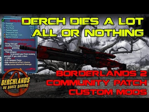 Derch Dies A Lot | All or Nothing | Borderlands 2 CP Custom Mods