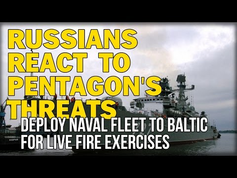 RUSSIANS REACT TO PENTAGON'S THREATS, DEPLOY NAVAL FLEET TO BALTIC FOR LIVE FIRE EXERCISES