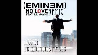 Download Eminem ft. Lil Wayne - No Love Remix (prod. by FrequnciesMaker) 2012 MP3 song and Music Video
