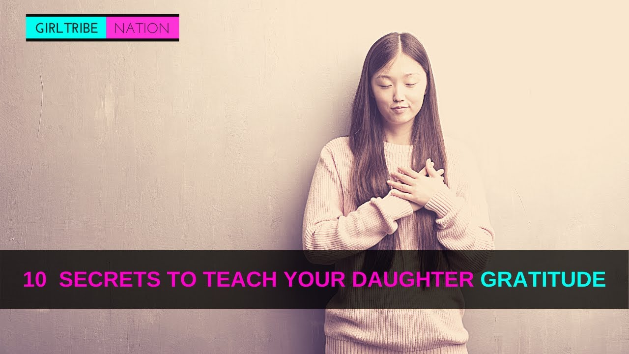 10 SECRETS TO TEACH YOUR DAUGHTER GRATITUDE