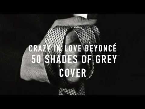 Crazy in love beyonc 50 nuances de grey cover youtube for Decoration 50 nuances de grey