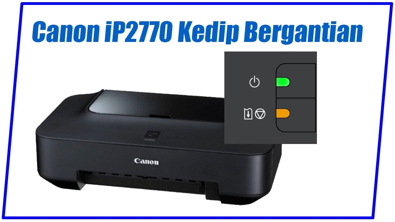 Lampu Printer Canon Ip2770 Berkedip Bergantian Youtube