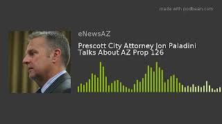 Prescott City Attorney Jon Paladini Talks About AZ Prop 126