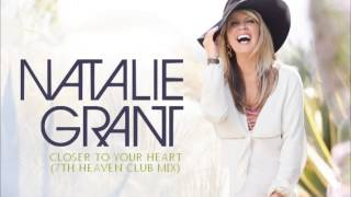 Natalie Grant - Closer To Your Heart (7th Heaven Club Mix)