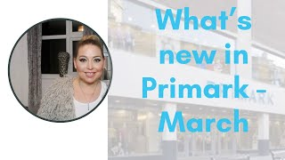 WHAT'S NEW IN PRIMARK  - MARCH 2020 - Tanya Louise