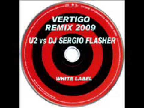 VERTIGO REMIX 2009 - DJ SERGIO FLASHER VS BONO -U2 - IBIZA - PUNTA DEL ESTE - WHITE LABEL REMIX
