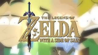 The Legend of Zelda with a side of salt (The full series)