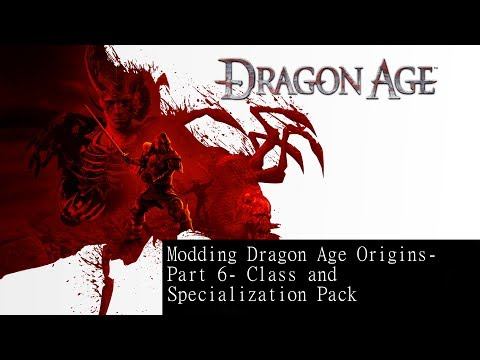 Modding Dragon Age Part 10- Class And Specialization Pack