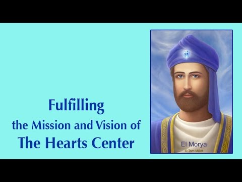 El Morya on Fulfilling the Mission and Vision of The Hearts Center