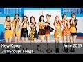 New Kpop Girl Groups Songs (June 2019)