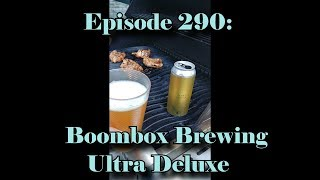 Booze Reviews - Ep. 290 - Boombox Brewing - Ultra Deluxe!