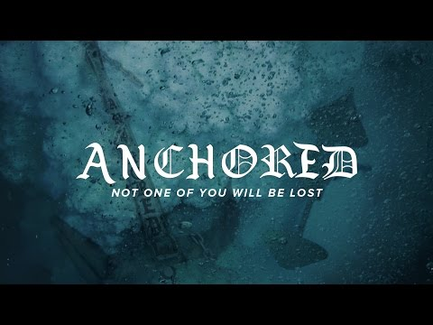 Anchored: Not One Of You Will Be Lost