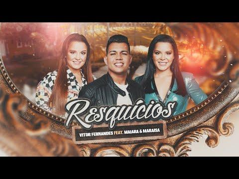 RESQUÍCIOS – Vitor Fernandes feat. Maiara e Maraisa