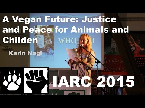 Karin Nagi - A Vegan Future: Justice and Peace for Animals and Children