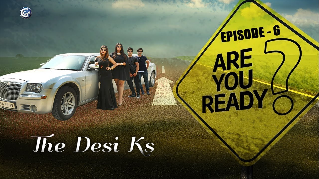 Download Hindi Web Series (The Desi Kardashians )   The Desi Ks   EP 6 : ARE YOU READY ?   GGA