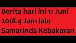 Video Berita hari ini 11 Juni 2018 4 Jam lalu Samarinda Kebakaran download MP3, 3GP, MP4, WEBM, AVI, FLV Juni 2018