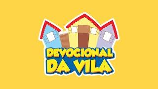 DEVOCIONAL DA VILA #21
