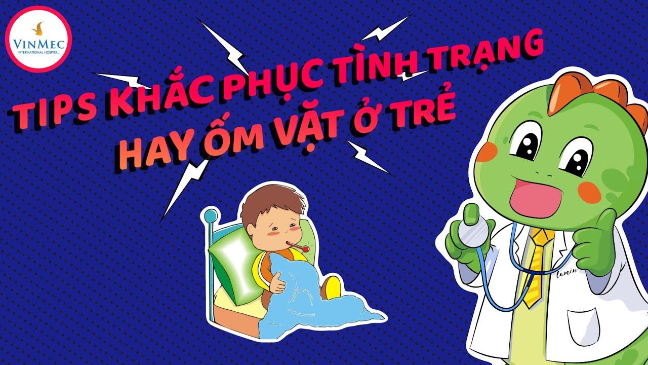 Tips khắc phục tình trạng hay ốm vặt ở trẻ  BS Cao Thị Giang, BV Vinmec Times City