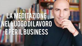 Come utilizzare la Meditazione nel Luogo di lavoro, nel Business e nell'impresa