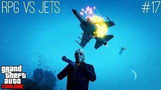 (GTA 5 Online) RPG vs Jets #17 | NO DEATHS