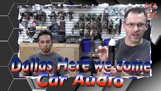 Dallas here we come Car Audio Talk Episode 134