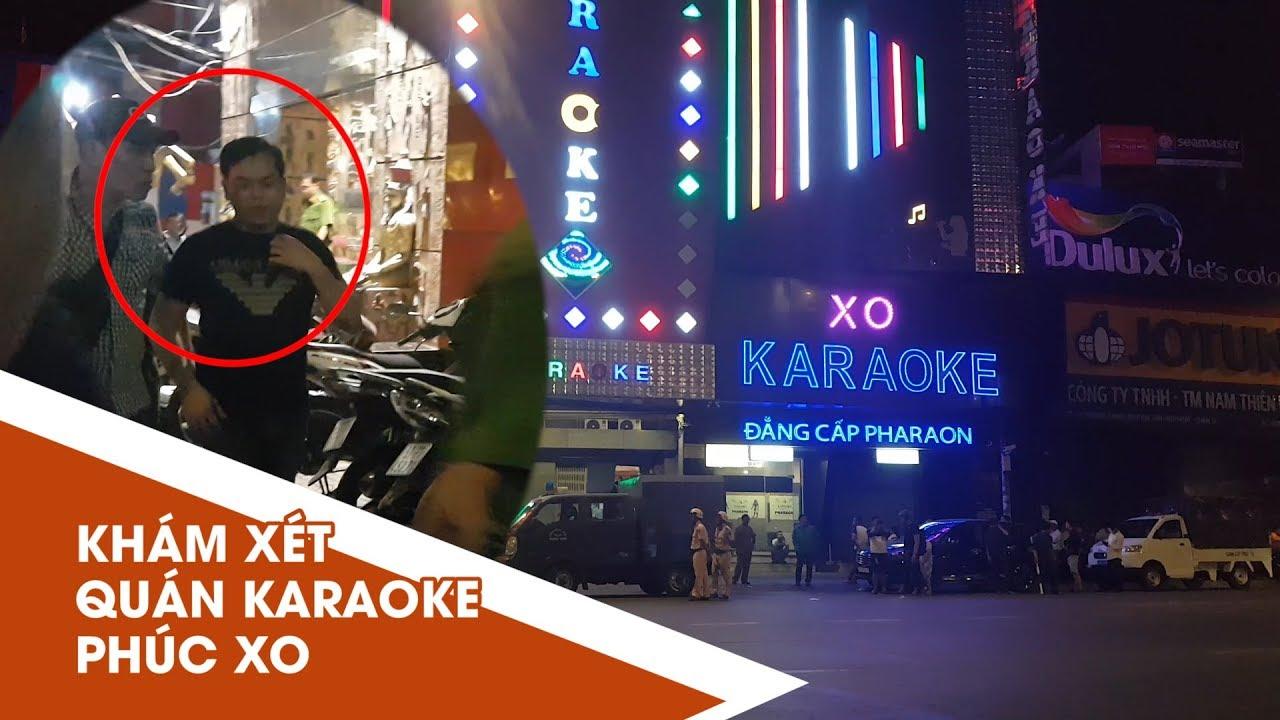 Công an suốt đêm khám xét quán karaoke của Phúc XO