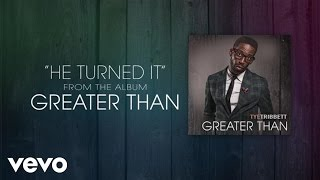 Tye Tribbett - He Turned It (Lyric Video)