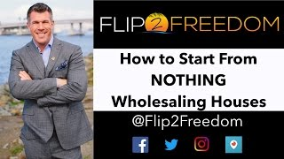 How to Start From Nothing Wholesaling Houses: Flip2Freedom.com