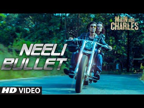 Neeli Bullet Video Song - Main Aur Charles