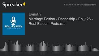 Marriage Edition - Friendship - Ep_126 - Real-Esteem Podcasts