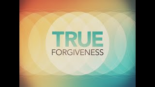 True Forgiveness  - March 21, 2021