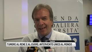 TG PADOVA (31/12/2018) - TUMORE AL RENE E AL CUORE: INTERVENTO UNICO AL MONDO