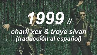 1999 // CHARLI XCX & TROYE SIVAN (ESPAÑOL)
