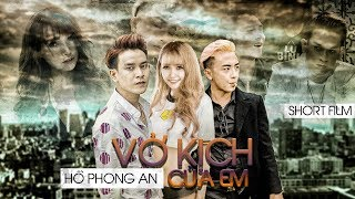 Vở Kịch Của Em - Hồ Phong An ft Hứa Vĩ Phong ( Loren Kid) [MV 4k Official]