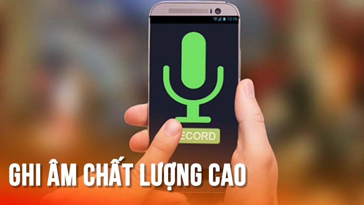 Ứng dụng ghi âm chất lượng nhất cho điện thoại Android