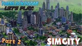 TheBlockRoom Let's Play: SimCity - Part 2