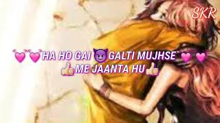 🙏EK_GALTI_🙏👉BEST_💓WHATSAPP💓_STATUS_ROMANTIC_SONG