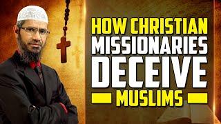 How Christian Missionaries Deceive Muslims - Dr Zakir Naik