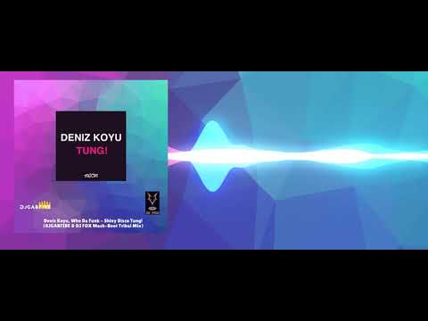 Deniz Koyu, Who Da Funk - Shiny Disco Tung! (DJGABFIRE & DJ FOX Mash-Boot Tribal Mix)