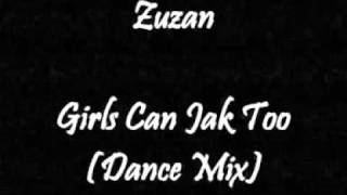 Zuzan - Girls Can Jak Too (Dance Mix)