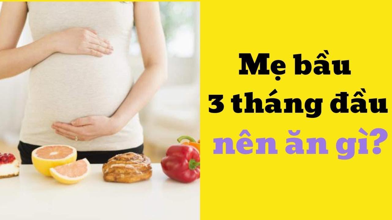 Mẹ bầu 3 tháng đầu nên ăn gì?.| Chăm sóc mẹ bầu