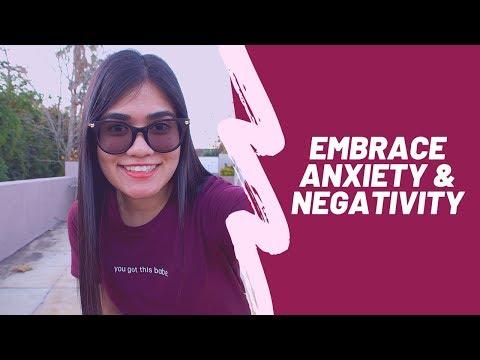 Embracing anxiety & negativity