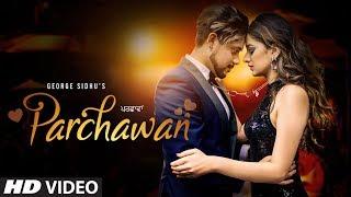 Parchawan Song: George Sidhu | Rai Saab | Swattee Thakur | Avinash Pandey | New Song 2019