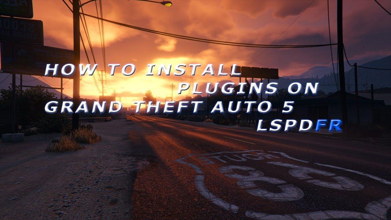 How To Install Plugins   Grand Theft Auto V   LSPDFR   PC   2018 Tutorial