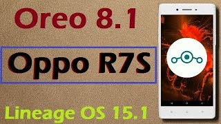 How to Update Android Oreo 8.1 in Oppo R7S (Lineage OS 15.1) Install and Review